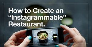 "How to Create an ""Instagrammable"" Restaurant"